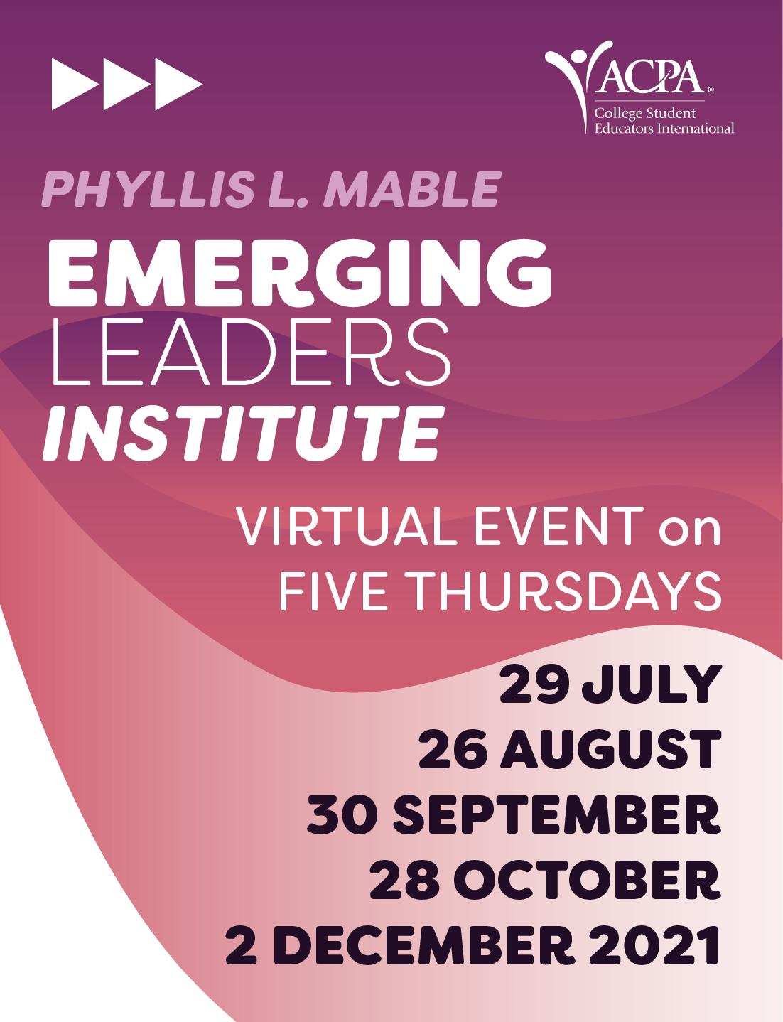 Phyllis L. Mabel Emerging Leaders Institute. Virtual Events on Five Thursdays. 29 July 26 August 30 September 28 October 2 December 2021