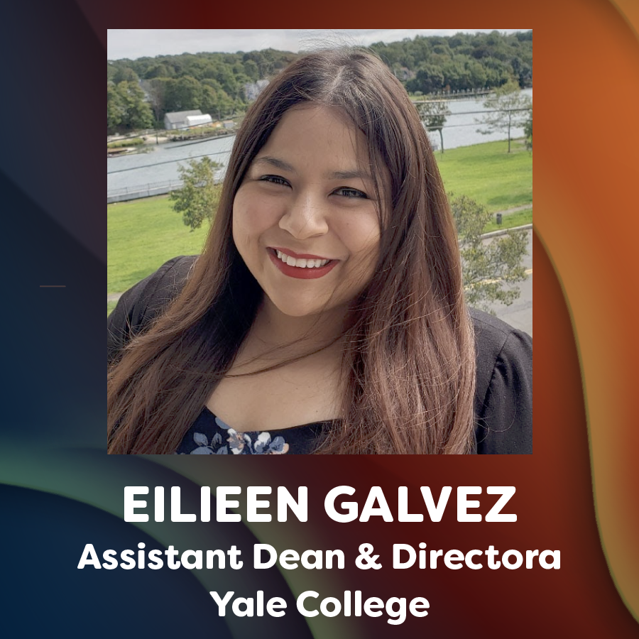 headshot of Eilieen Galvez and text that reads: Eilieen Galves, Assistant Dead & Directora, Yale College
