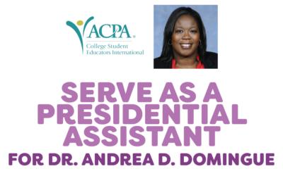 Serve as Dr. Andrea D. Domingue's Presidential Assistant