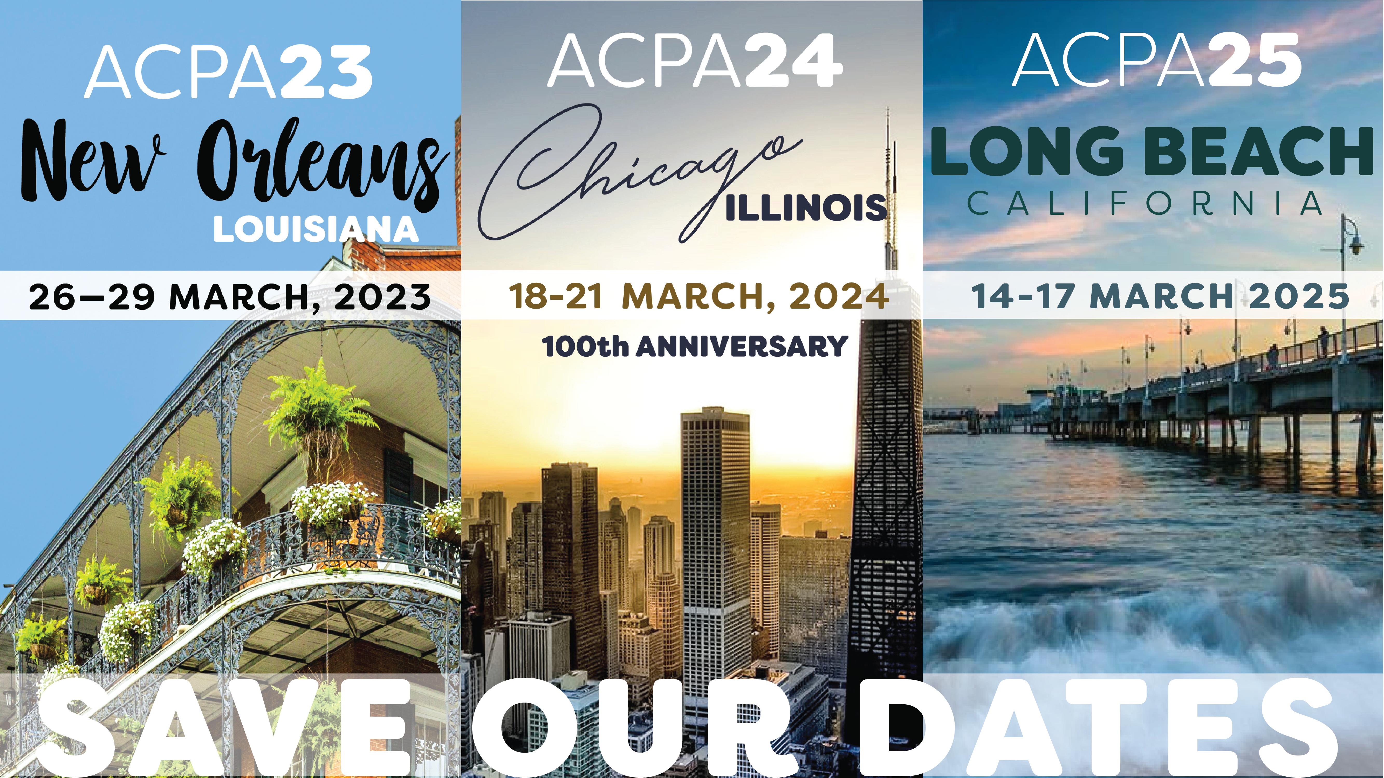 Save Our Dates. ACPA22 St Louis, ACPA23 New Orleans, ACPA24 Chicago 18-21 March 2021 100th Anniversary, ACPA25 Long Beach Balifornia 14-17 March 2025