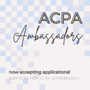 ACPA Ambassadors. Now accepting applications! submit by November 15 for consideration